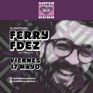 Super 8 Ferry Fdez Dj Salamanca Mayo 2019