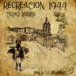 Ciudad Rodrigo Recreación 1944 Marzo 2019